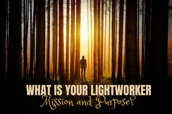 What is your Mission and Purpose as a Lightworker? What have you been born on Earth for?