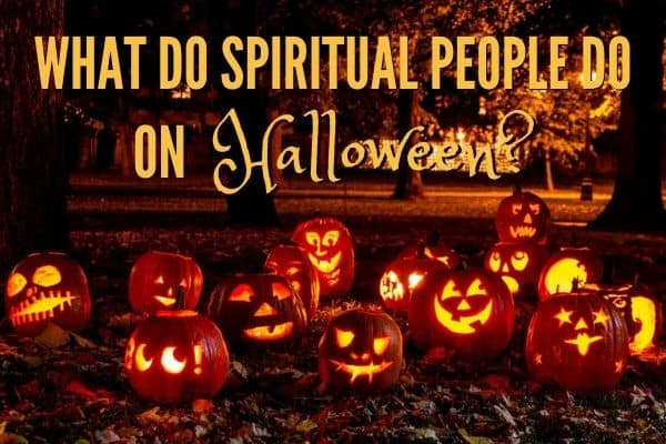 What do Spiritual people do on Halloween
